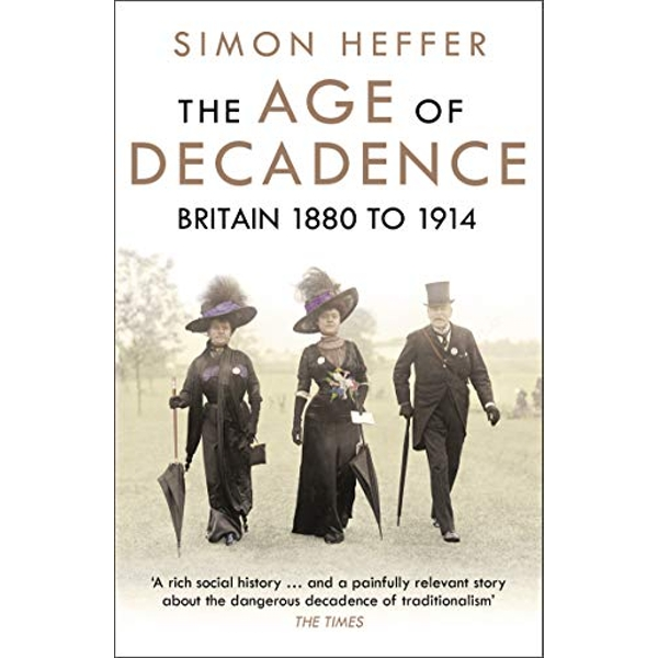 The Age of Decadence Britain 1880 to 1914 Paperback / softback 2018