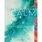 Paint Yourself Calm: Colourful, Creative Mindfulness Through Watercolour by Jean Haines (Paperback, 2016)
