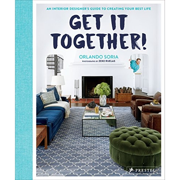Get It Together! An Interior Designer's Guide to Creating Your Best Life Hardback 2018
