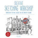 Creative Sketching Workshop : Inspiration, Tips and Exercises for Sketching on the Move