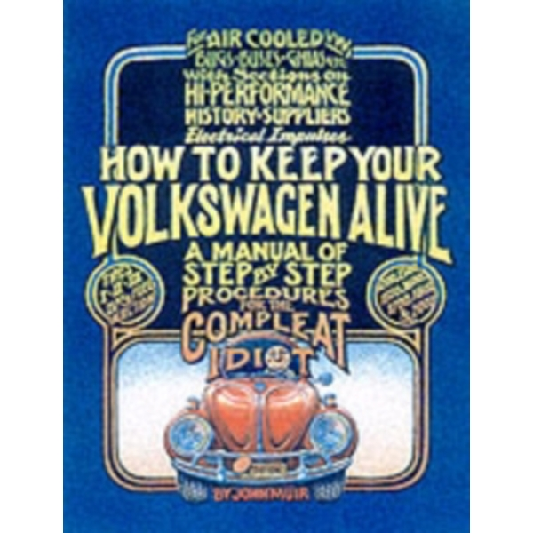 How to Keep Your Volkswagen Alive : A Manual of Step-by-Step Procedures for the Compleat Idiot