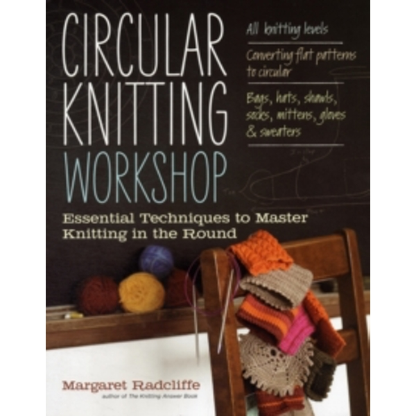 Circular Knitting Workshop: Essential Techniques to Master Knitting in the Round by Margaret Radcliffe (Paperback, 2012)