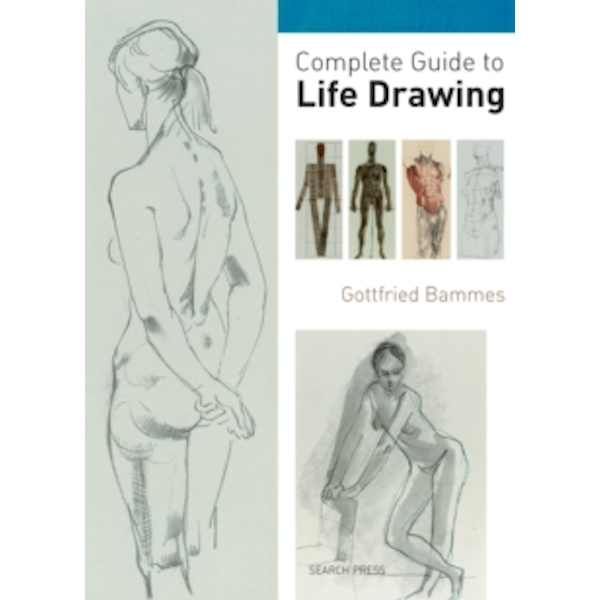 Complete Guide to Life Drawing by Gottfried Bammes (Paperback, 2011)