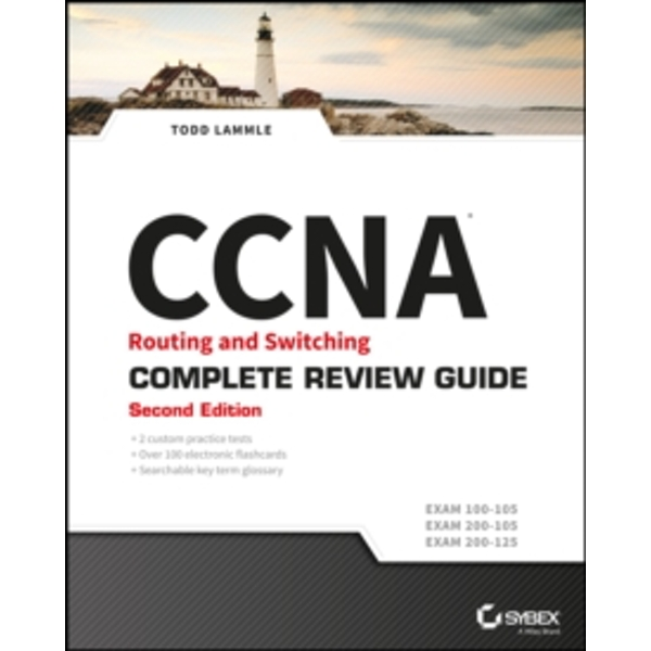 CCNA Routing and Switching Complete Review Guide (Exams 100-105, 200-105, 200-125) 2E