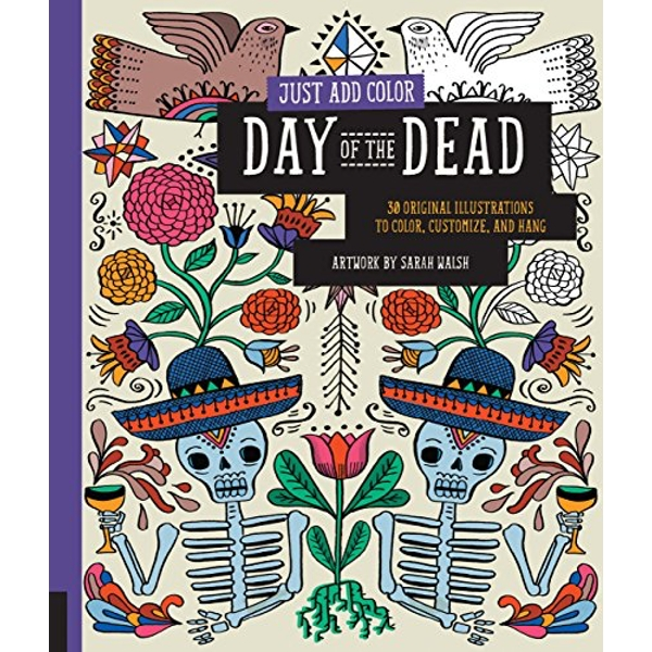 Just Add Color: Day of the Dead: 30 Original Illustrations to Color, Customize, and Hang by Sarah Walsh (Paperback, 2014)