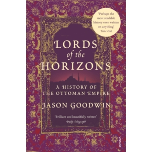 Lords Of The Horizons: A History of the Ottoman Empire by Jason Goodwin (Paperback, 1999)