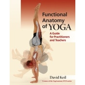 Functional Anatomy of Yoga: A Guide for Practitioners and Teachers by David Keil (Paperback, 2014)