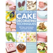 Compendium of Cake Decorating Techniques: 200 Tips, Techniques and Trade Secrets by Carol Deacon (Paperback, 2013)