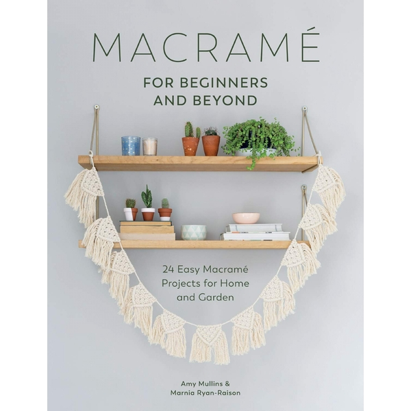 Macramé for Beginners and Beyond: 24 Easy Macramé Projects for Home and Garden Paperback - Illustrated, 29 Sept. 2017