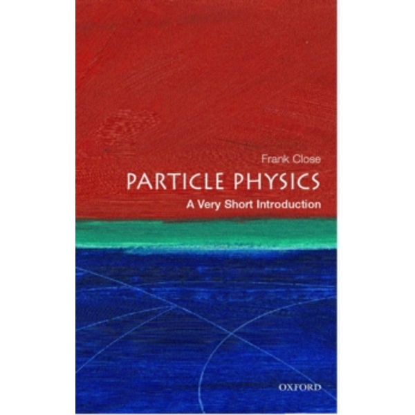 Particle Physics: A Very Short Introduction by Frank Close (Paperback, 2004)