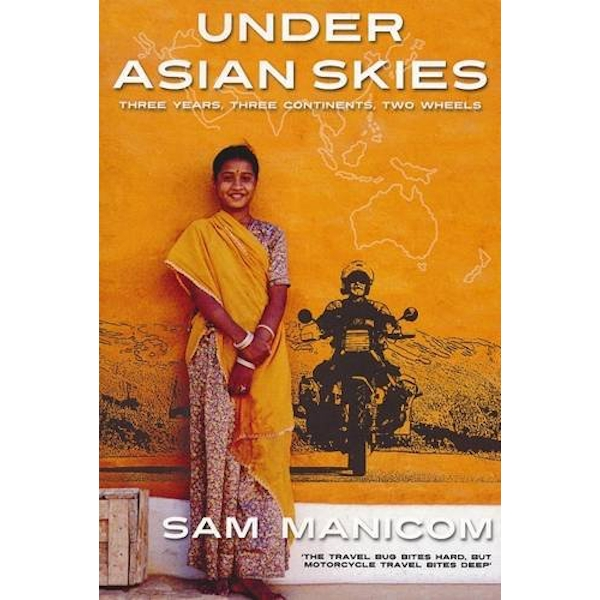 Under Asian Skies: Eye Opening Motorcycle Adventure Through the Cultures and Colours of Asia by Sam Manicom (Paperback, 2007)