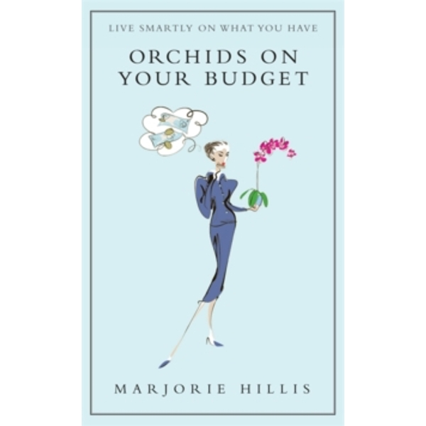 Orchids On Your Budget: Or Live Smartly on What You Have by Marjorie Hillis (Hardback, 2009)