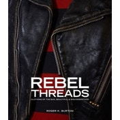 Rebel Threads : Clothing of the Bad, Beautiful & Misunderstood