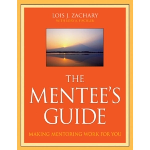 The Mentee's Guide : Making Mentoring Work for You