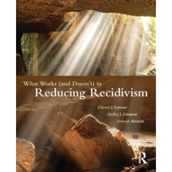 What Works (and Doesn't) in Reducing Recidivism by Edward J. Latessa, Shelley L. Listwan, Deborah Koetzle (Paperback, 2013)