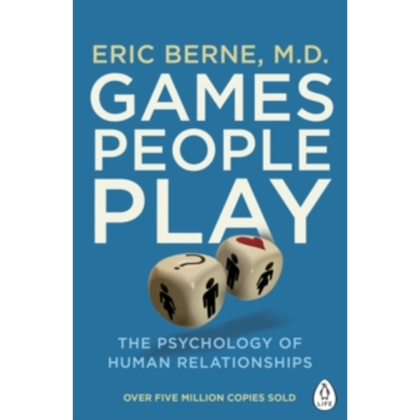 Games People Play : The Psychology of Human Relationships