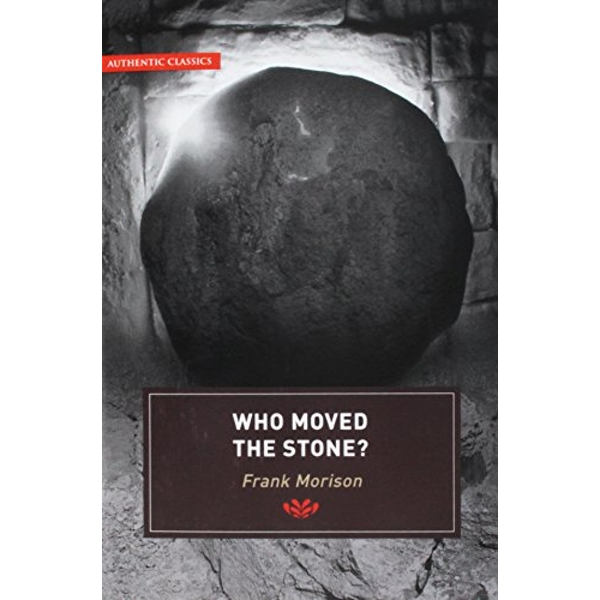 Authentic Classics: Who Moved the Stone? by Frank Morison (Paperback, 2006)