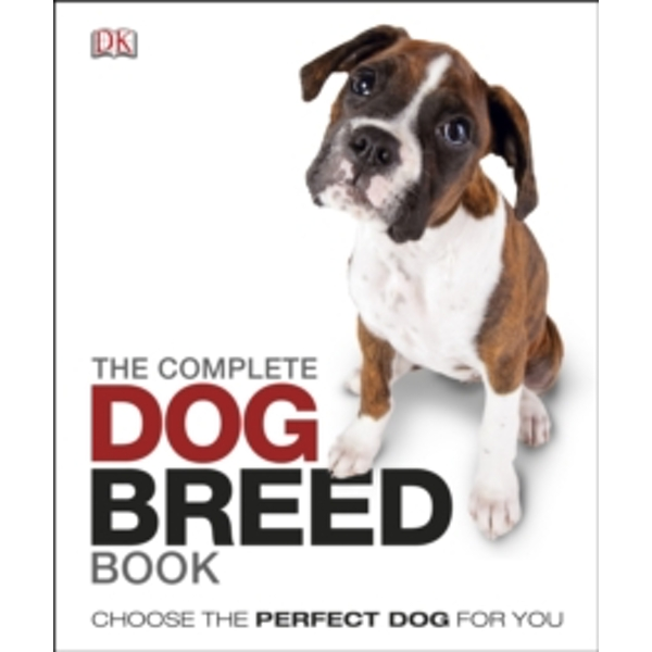 The Complete Dog Breed Book : Choose the Perfect Dog For You