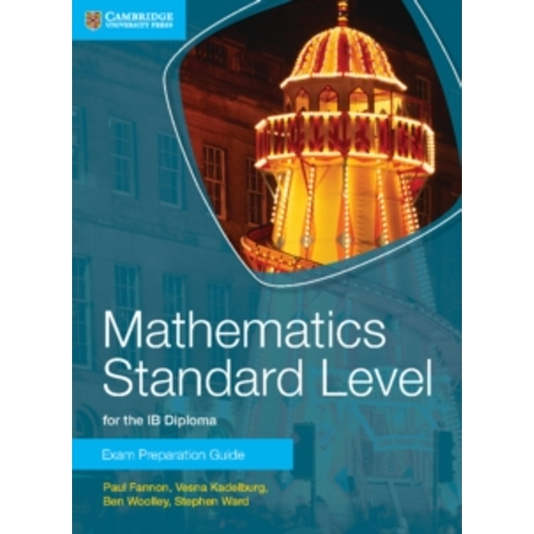 Mathematics Standard Level for the IB Diploma Exam Preparation Guide by Paul Fannon, Vesna Kadelburg, Ben Woolley, Stephen Ward (Paperback, 2014)