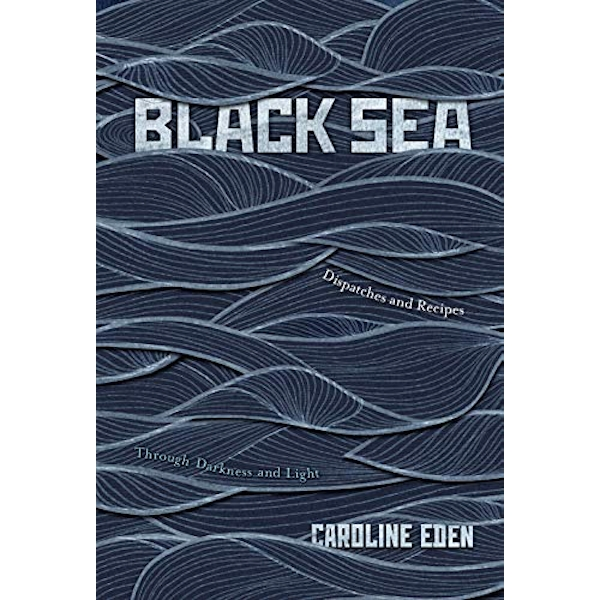 Black Sea Dispatches and Recipes - Through Darkness and Light Hardback 2018