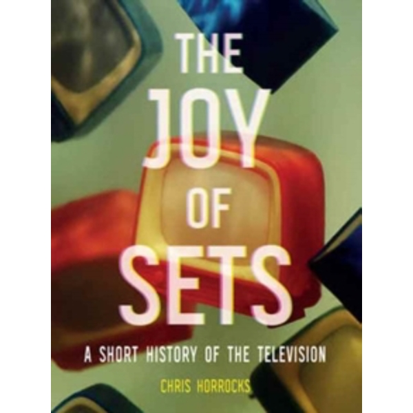 The Joy of Sets : A Short History of the Television