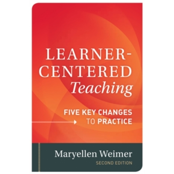 Learner-Centered Teaching : Five Key Changes to Practice
