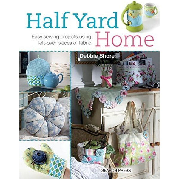 Half Yard (TM) Home: Easy Sewing Projects Using Leftover Pieces of Fabric by Debbie Shore (Paperback, 2014)