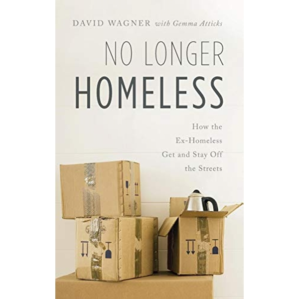 No Longer Homeless How the Ex-Homeless Get and Stay Off the Streets Hardback 2018