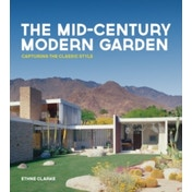 The Mid-Century Modern Garden: Capturing the Classic Style by Ethne Clarke (Hardback, 2017)