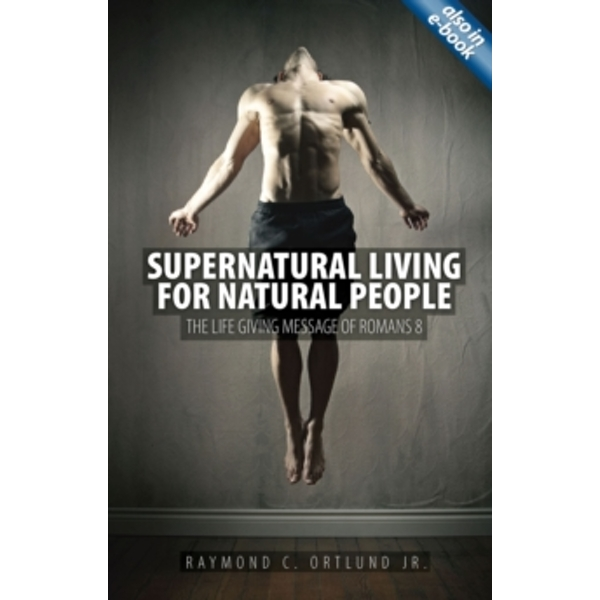 Supernatural Living for Natural People: The Life-giving message of Romans 8 by Ray Ortlund (Paperback, 2013)