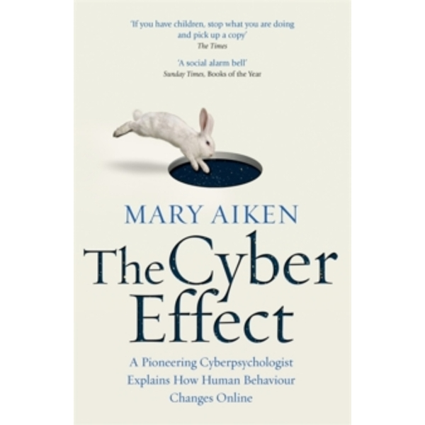 The Cyber Effect : A Pioneering Cyberpsychologist Explains How Human Behaviour Changes Online