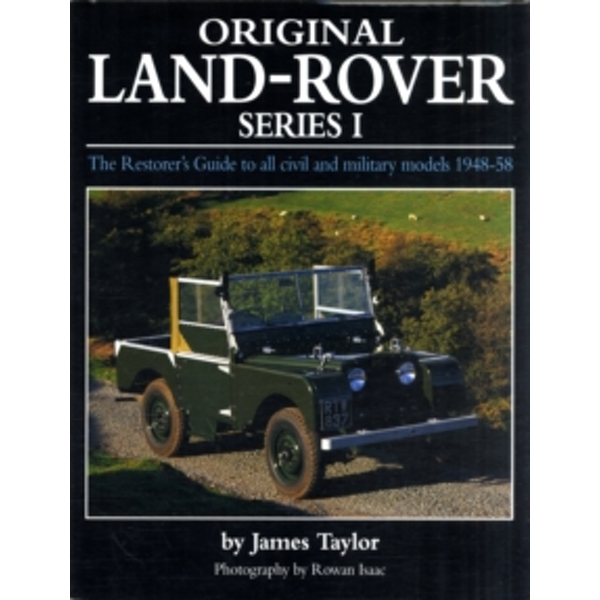 Original Land Rover Series 1 : The Restorer's Guide to Civil & Military Models 1948-58