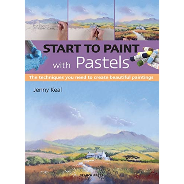 Start to Paint with Pastels The Techniques You Need to Create Beautiful Paintings Paperback / softback 2018