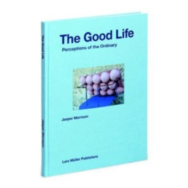 The Good Life : Perceptions of the Ordinary Hardcover