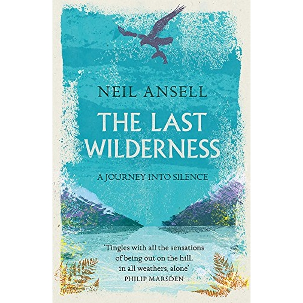 The Last Wilderness A Journey into Silence Paperback / softback 2018