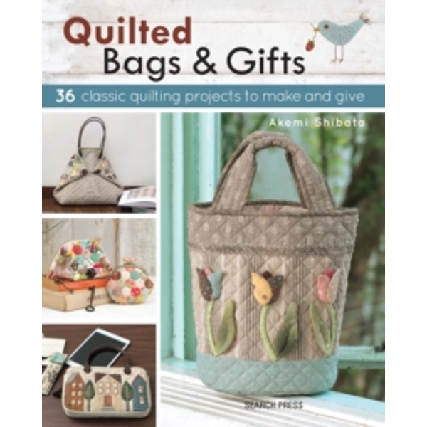 Quilted Bags & Gifts : 36 Classic Quilting Projects to Make and Give