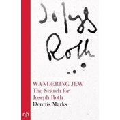 Wandering Jew : The Search for Joseph Roth
