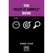 The Keep it Simple Book: 50 Ways to Uncomplicate Your Life and Work by Simon Tyler (Hardback, 2017)