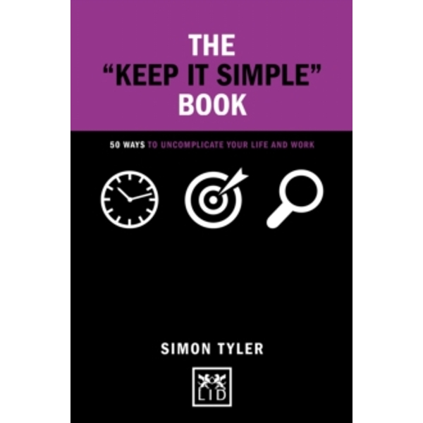 The Keep it Simple Book : 50 Ways to Uncomplicate Your Life and Work