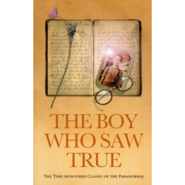 The Boy Who Saw True: The Time-Honoured Classic of the Paranormal by Ebury Publishing (Paperback, 2005)