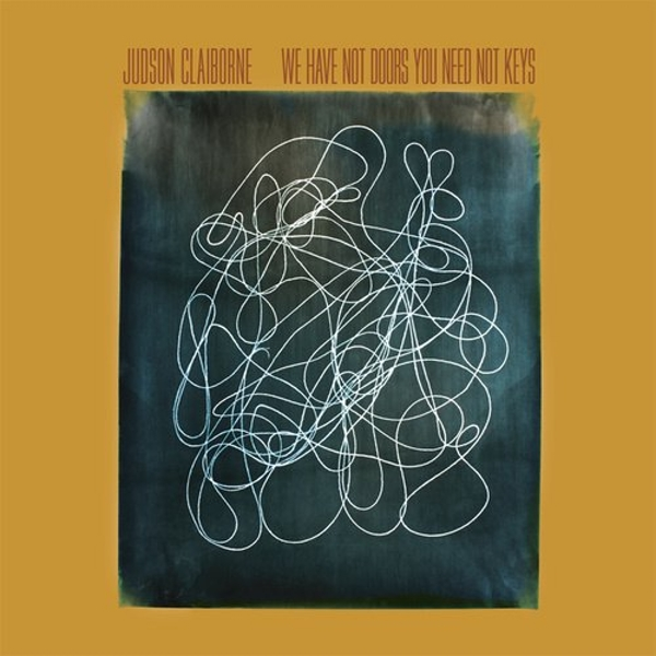 Judson Claiborne - We Have Not Doors You Need Not Keys Vinyl