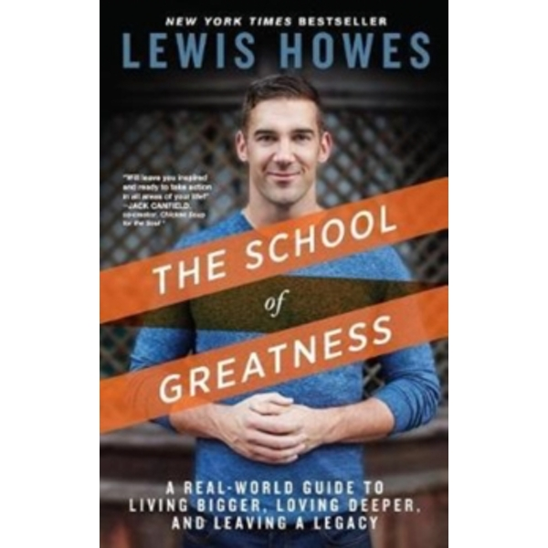 The School of Greatness : A Real-World Guide to Living Bigger, Loving Deeper, and Leaving a Legacy