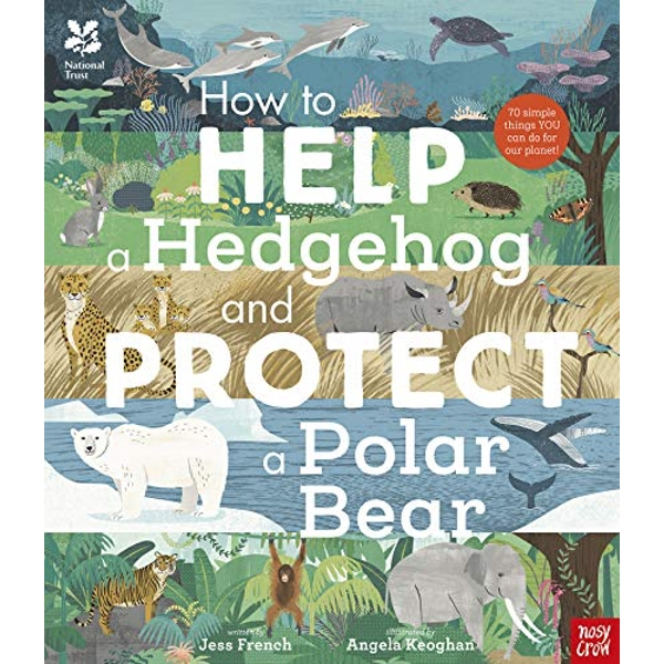 National Trust: How to Help a Hedgehog and Protect a Polar Bear  Hardback 2018