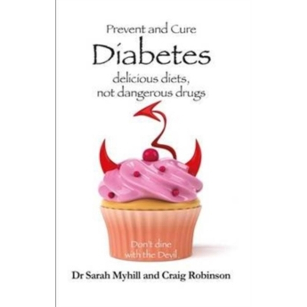Prevent and Cure Diabetes: Delicious Diets, Not Dangerous Drugs by Craig Robinson, Sarah Myhill (Paperback, 2016)
