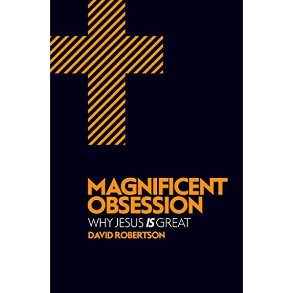 Magnificent Obsession: Why Jesus is Great by David Robertson (Paperback, 2013)