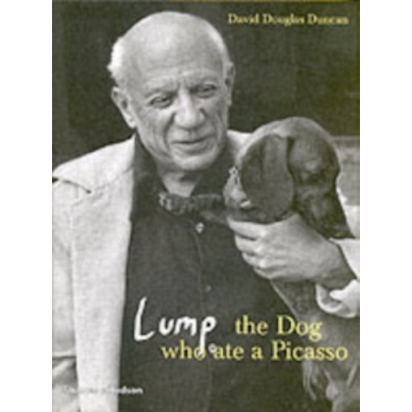 Lump: The Dog Who Ate a Picasso by David Douglas Duncan (Hardback, 2006)