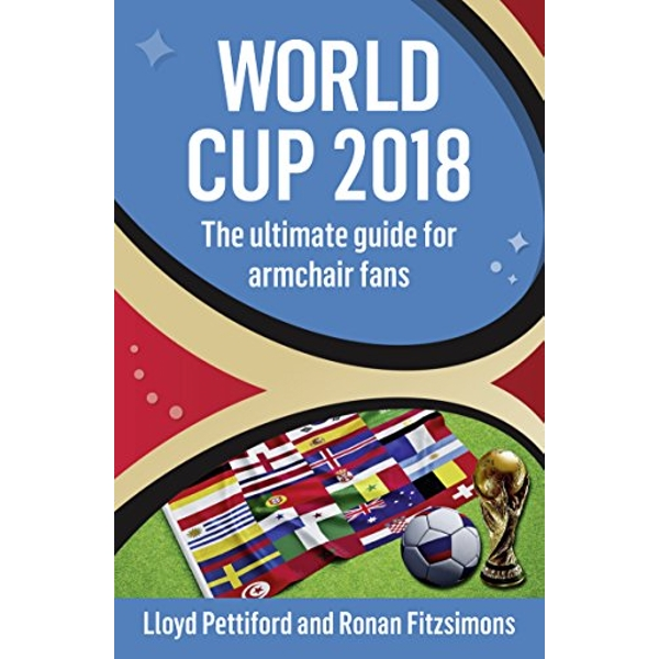 World Cup 2018 The Ultimate Guide for Armchair Fans Paperback / softback 2018