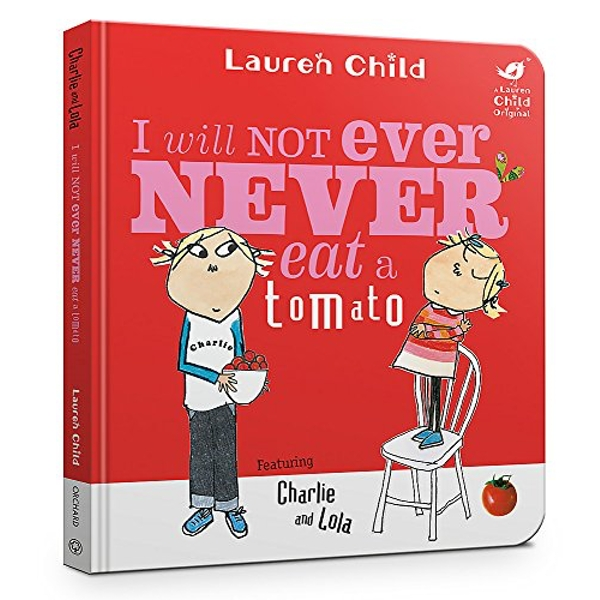 Charlie and Lola: I Will Not Ever Never Eat A Tomato Board Book  Board book 2018