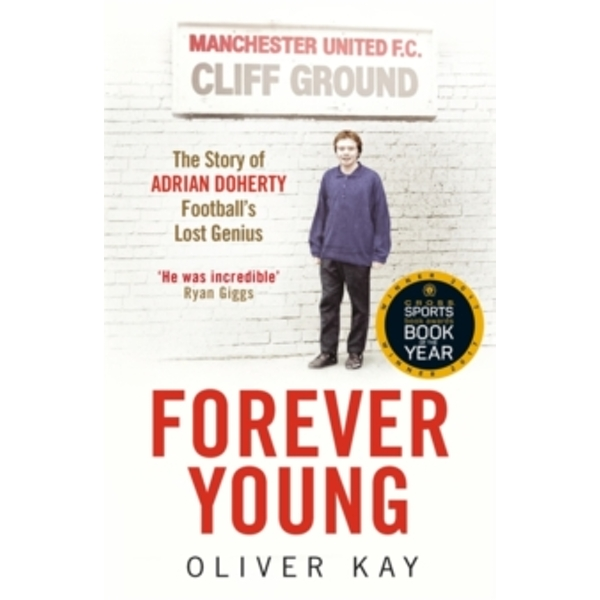 Forever Young : The Story of Adrian Doherty, Football's Lost Genius