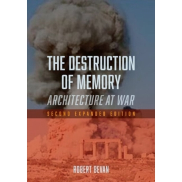 The Destruction of Memory: Architecture at War by Robert Bevan (Paperback, 2016)